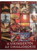A vikingektől az űrhajósokig - Weber, Tomaz