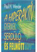 A hiperaktív gyermek, serdülő és felnőtt - Paul H. Wender