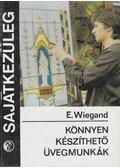 Könnyen készíthető üvegmunkák - Wiegand, Eduard
