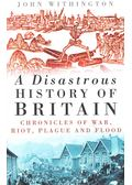 A Disastrous History of Britain - WITHINGTON, JOHN