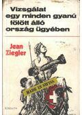 Vizsgálat egy minden gyanú fölött álló ország ügyében - Ziegler, Jean