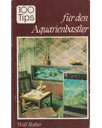 100 tips für den Aquarienbastler - Wulf Rother