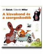 A KISVAKOND ÉS A SZORGOSKODÓK - Zdenek Miler ,  Jiri Zacek