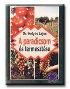 A paradicsom és termesztése - Dr. Helyes Lajos