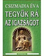 Tegyünk rá igazságot - Csizmadia Éva