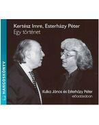 EGY TÖRTÉNET - HANGOSKÖNVY - KERTÉSZ IMRE, Esterházy Péter