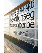 Békétlenség haszonbérbe - Négy színmű - Thomas Bernhard