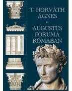 Augustus Foruma Rómában - T. Horváth Ágnes