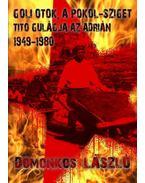 Goli Otok, a Pokolsziget - Tito Gulág szigete az Adrián (1948-1981) - Domonkos László