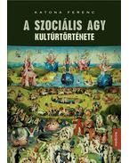A szociális agy kultúrtörténete - ÜKH 2016 - Katona Ferenc