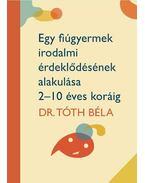 Egy fiúgyermek irodalmi érdeklődésének alakulása 2-10 éves koráig - Dr. Tóth Béla