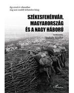 Székesfehérvár, Magyarország és a Nagy Háború - Szakály Sándor