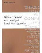 Köleséri Sámuel és az európai korai felvilágosodás - Balázs Mihály ,  Font Zsuzsa ,  Kovács András (szerk.)