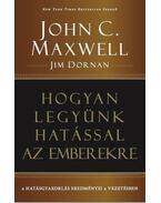 Hogyan legyünk hatással az emberekre - John C. Maxwell ,  Jim Dornan