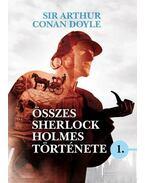 Sir Arthur Conan Doyle összes Sherlock Holmes története I. - Sir Arthur Conan Doyle