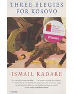 Three Elegies for Kosovo - Kadare, Ismail