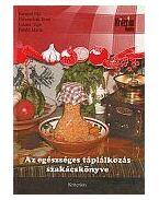 Az egészséges táplálkozás szakácskönyve - Baranyi Pál ,  Dworschák Ernő ,  Juhász Olga ,  Pataki Mária