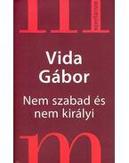NEM SZABAD ÉS NEM KIRÁLYI - Vida Gábor