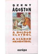 A boldog életről / A szabad akaratról - Szent Ágoston
