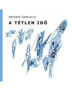 Tétlen idő - Németh Gabriella