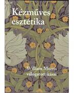 Kézműves esztétika. William Morris válogatott írásai - MORRIS, WILLIAM