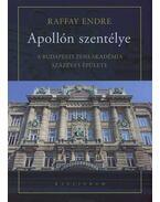 APOLLÓN SZENTÉLYE - A BUDAPESTI ZENEAKADÉMIA SZÁZÉVES ÉPÜLETE - Raffay Endre
