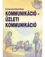 KOMMUNIKÁCIÓ - ÜZLETI KOMMUNIKÁCIÓ (CD MELLÉKLETTEL) - KATONA MÁRIA, Szabó Csaba