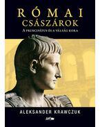 RÓMAI CSÁSZÁROK - A PRINCIPÁTUS ÉS A VÁLSÁG KORA - Krawczuk, Aleksander