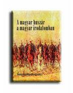 A magyar huszár a magyar irodalomban - Szentgyörgyvölgyi Péter