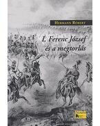 I. Ferenc József és a megtorlás - Hermann Róbert
