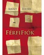 FÉRFIFIÓK - Király Zoltán