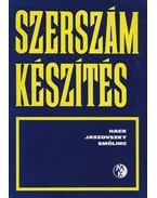 Szerszámkészítés - Hack Emil, Smóling Kálmán, Jaszovszky Sándor