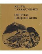 Keleti lakkművesség / Oriental Lacquer-work - Cseh Éva, Horváth Vera, Vida János