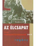 Az élcsapat avagy Tanácsköztársaság 1919 - Benedek Szabolcs