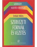 Szervezeti formák és vezetés - Dobák Miklós