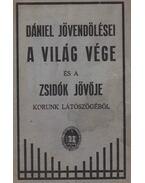 Dániel jövendölései, a világ vége és a zsidók jövője korunk látószögéből - Röck Gyula