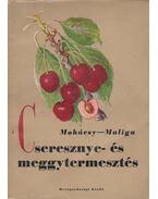Cseresznye- és meggytermesztés - Mohácsy Mátyás, Maliga Pál