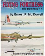 Flying Fortress The Boeing B-17 - Ernest R. McDowell