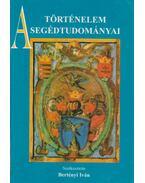 A történelem segédtudományai - Bertényi Iván
