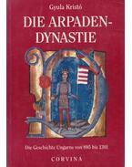 Die Arpaden-dynastie - Kristó Gyula