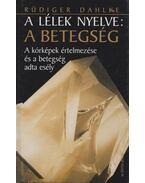 A lélek nyelve: a betegség - Rüdiger Dahlke