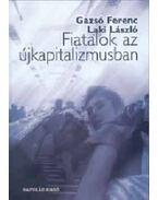 Fiatalok azújkapitalizmusban - Gazsó Ferenc; Laki László