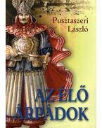 AZ ÉLŐ ÁRPÁDOK - Pusztaszeri László