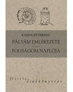 PÁLYÁM EMLÉKEZETE - FOGSÁGOM NAPLÓJA - OSIRIS DIÁKKVT. - Kazinczy Ferenc