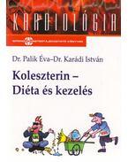 KOLESZTERIN - DIÉTA ÉS KEZELÉS - (MÁSODIK ÁTDOLGOZOTT KIADÁS) - PALIK ÉVA DR. , Karádi István