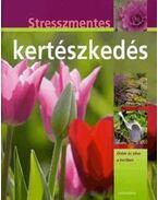 Stresszmentes kertészkedés - Öröm és siker a kertben - Hans-Werner Bastian