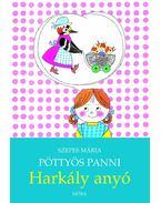 PÖTTYÖS PANNI - HARKÁLY ANYÓ - MÓRA - Szepes Mária