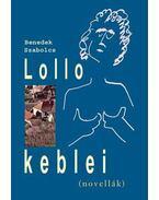 LOLLO KEBLEI - (NOVELLÁK) - ÜKH 2010 - Benedek Szabolcs