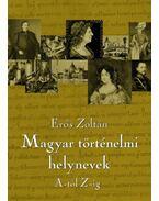 Magyar történelmi helynevek A-tól Z-ig - Erős Zoltán