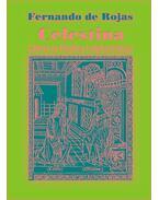 Celestina - Calisto és Melibea tragikomédiája - Rojas Fernando De